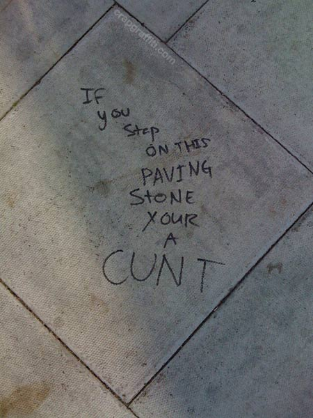http://www.crapgraffiti.com/wp-content/uploads/2010/08/if-you-step-on-this-paving-stone-cunt.jpg